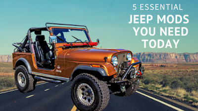 5 Essential Jeep Mods You Need Today