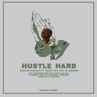 Justin Cukaz Ft. Nikki wa Pili & S2Kizz - Hustle Hard