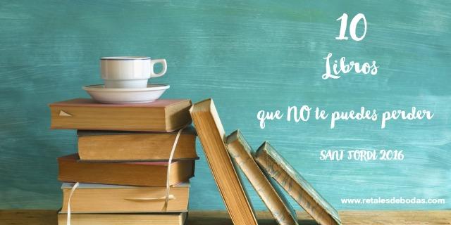 10 libros que no te puedes perder Sant Jordi 2016 rincon de lectura