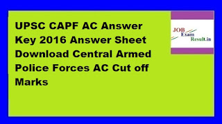 UPSC CAPF AC Answer Key 2016 Answer Sheet Download Central Armed Police Forces AC Cut off Marks