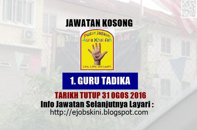Jawatan kosong di Tadika Aura Khalifah Ogos 2016