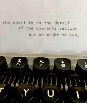 "Typewriter text that reads ""the devil is int he detail of the comments section but so might be god."""