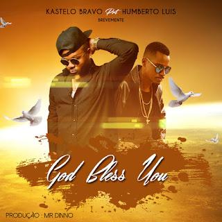 Resultado de imagem para Kastelo Bravo - God Bless You (feat. Humberto Luís)