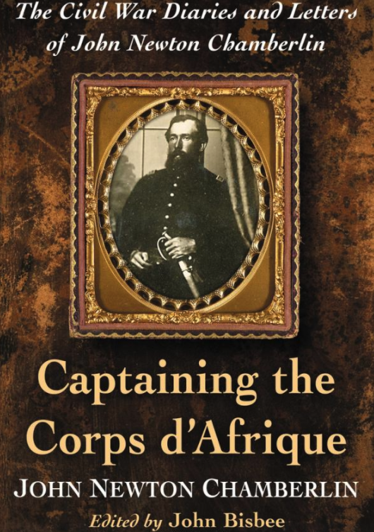 Captaining the Corps d'Afrique: The Civil War diaries and Letters of Newton Chamberlin