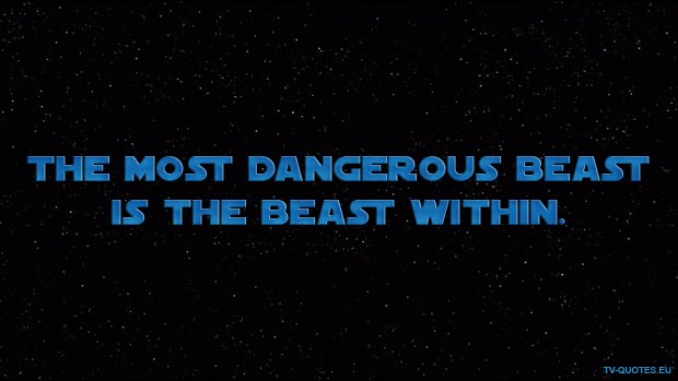 SWTCW - Quote - The most dangerous beast is the beast within
