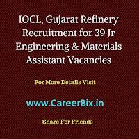 IOCL, Gujarat Refinery Recruitment for 39 Jr Engineering & Materials Assistant Vacancies