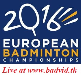 Badminton European Championships 2016 live streaming and videos