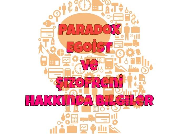 Paradox,Egoist ve Şizofren Hakkında Bilgiler