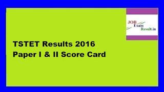 TSTET Results 2016 Paper I & II Score Card