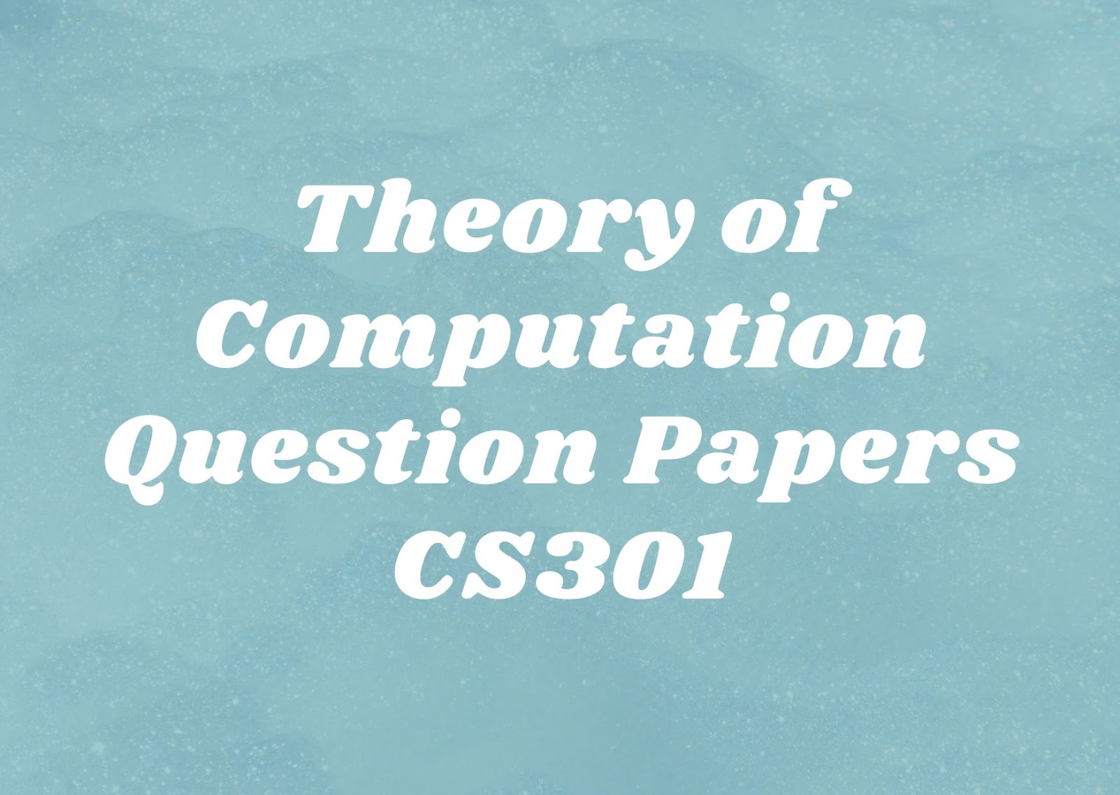 Theory of Computation | CS301 | Question Papers (2015 batch)