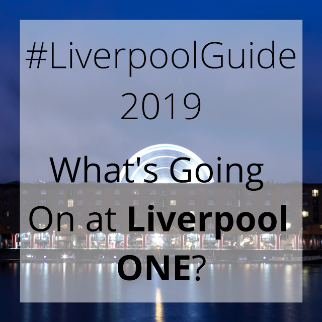 #LiverpoolGuide2019 | What's Going On at Liverpool ONE? Lovelaughslipstick Blog