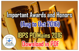 List of Important Awards and Honors- (Aug to Oct 2016) for IBPS PO Mains 2016 – Download in PDF