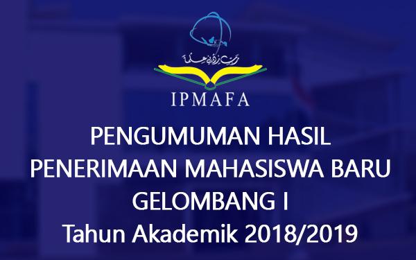 Pengumuman Hasil Penerimaan Mahasiswa Baru IPMAFA Gelombang I Tahun Akademik  2018/2019