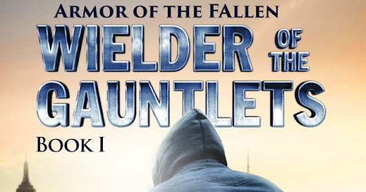 Armor of the Fallen: Wielder of the Gauntlets Book 1 by Jason A. Dimmick
