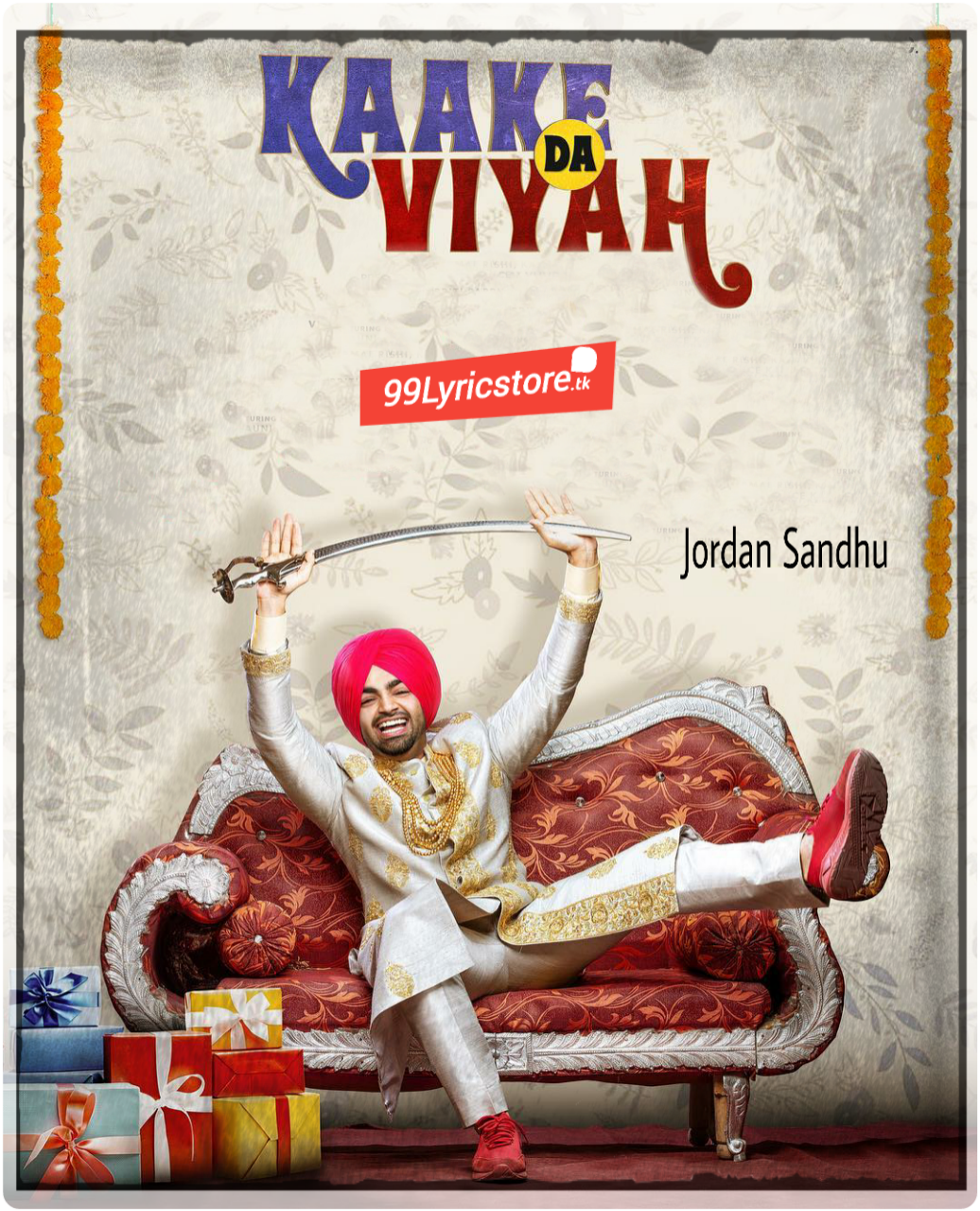 Kaake Da Viyah (Title Track) Lyrics – Jordan Sandhu | Prabh Grewal | Bunty Bains, Punjabi Song Kaake da viyah Lyrics, Latest Punjabi Song Kake da viyah song lyrics, Jordan Sandhu Song Kaake da viyah Lyrics, Bunty Brains Song Lyrics, Kaake da viyah title song Lyrics, Kaake da viyah title track images, Kaake da viyah Punjabi Song images
