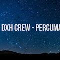 Lirik Lagu Percuma - DXH Crew