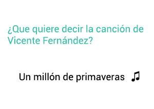 Significado de la canción Un Millon de Primaveras Vicente Fernández Chente.