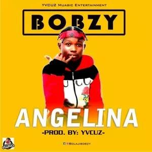 MUSIC: Bobzy – Angelina
