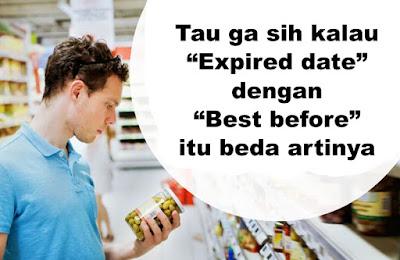 """Tau ga sih kalau """"Expired date"""" dengan """"Best before"""" itu beda artinya"""
