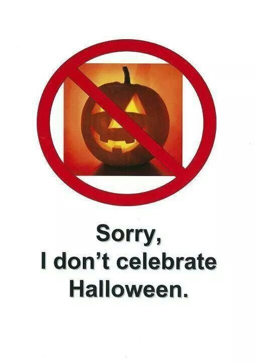 as an orthodox christian i prefer not to celebrate halloween why should i celebrate it when its not my birthday or the feast day of my saint or birthday