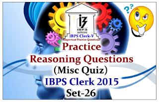 Race IBPS Clerk 2015- Practice Reasoning Questions (Miscellaneous Quiz) Set-26