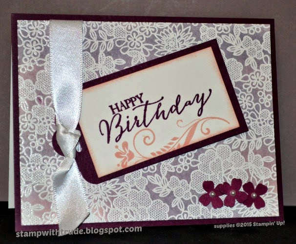 emboss resist technique, Something Lacy, Stamp With Trude, Trude Thoman, stampwithtrude.blogspot.com , Stampin' Up!, birthday card, floral, lace