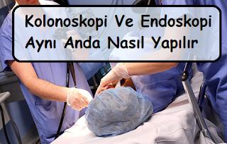 Kolonoskopi Ve Endoskopi Aynı Anda Nasıl Yapılır