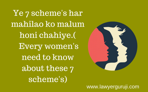 Ye 7 scheme's har mahilao ko malum honi chahiye.(  Every women's need to know about these 7 scheme's)