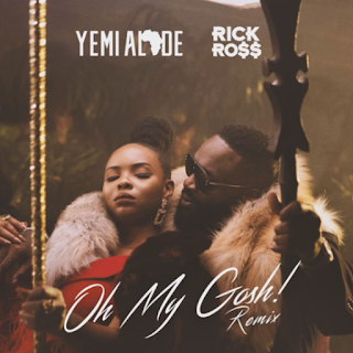 Yemi Alade x Rick Ross - Oh My Gosh (Remix)