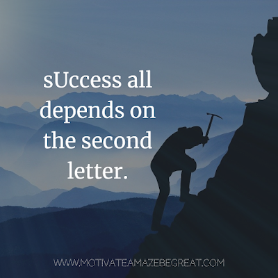 "Super Motivational Quotes: ""sUccess all depends on the second letter."""