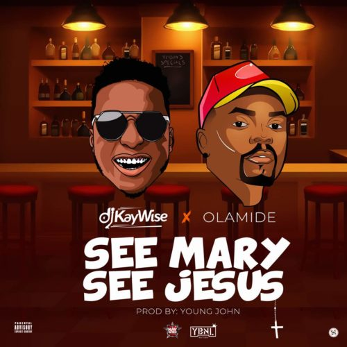 "DJ Kaywise x Olamide – ""See Mary See Jesus - mp3made.com.ng"
