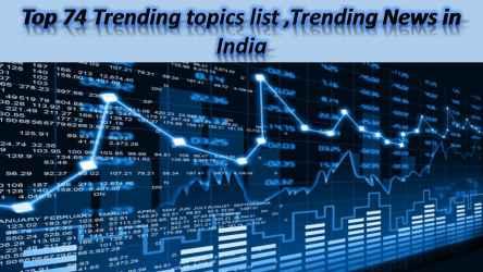 Top 74 Trending topics list ,Trending News in india