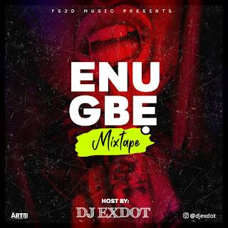 [MIXTAPE] DJ EXDOT -- ENUGBE MIX