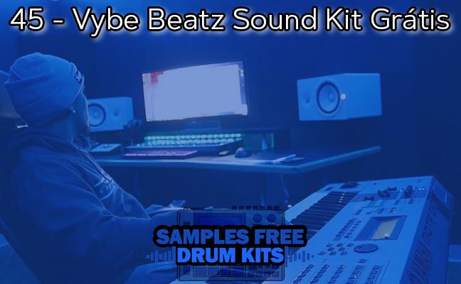 45 - Vybe Beatz Sound Kit Grátis