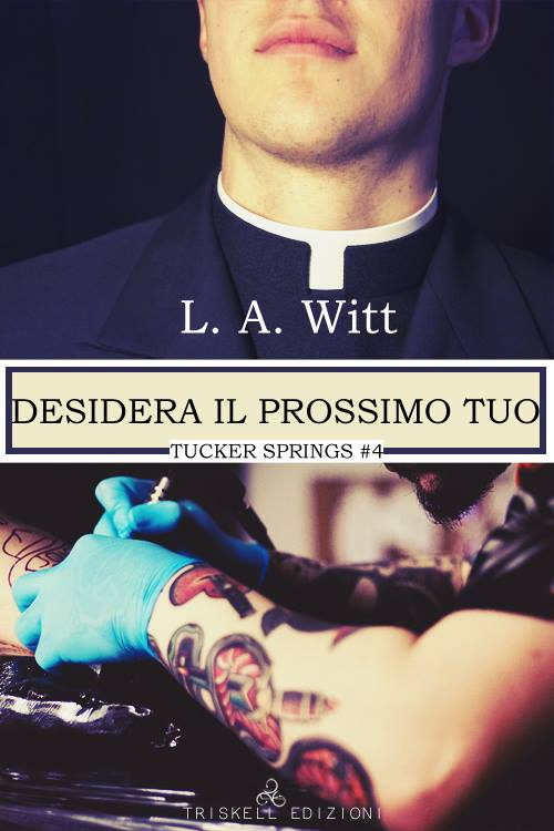 """Libri in uscita: """"Desidera il prossimo tuo come te stesso"""" (Serie Tucker Springs #4) di L.A. Witt"""