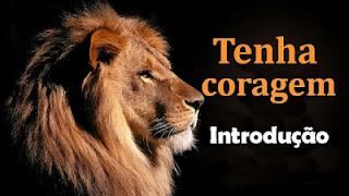 Série: Tenha coragem: Introdução