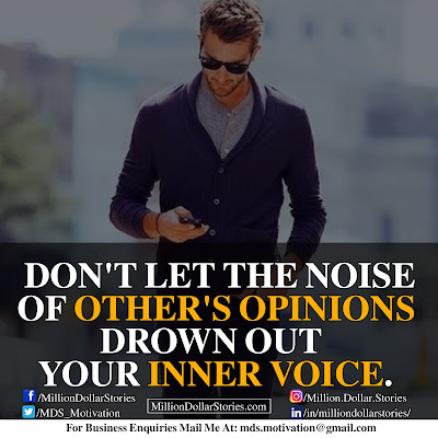 DON'T LET THE NOISE OF OTHER'S OPINIONS DROWN OUT YOUR INNER VOICE.