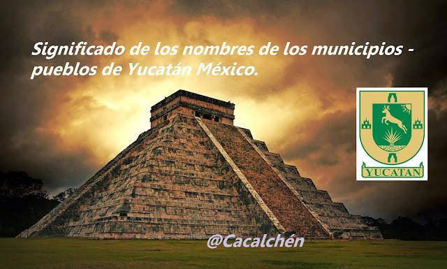 En lengua maya los nombres de municipios de Yucatán