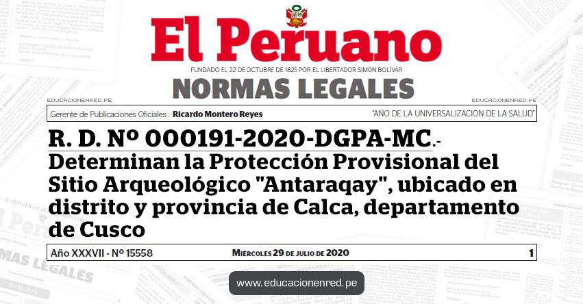 R. D. Nº 000191-2020-DGPA-MC.- Determinan la Protección Provisional del Sitio Arqueológico «Antaraqay», ubicado en distrito y provincia de Calca, departamento de Cusco