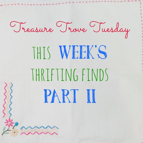 Treasure Trove Tuesday - This Week's Thrifting Finds - Part II