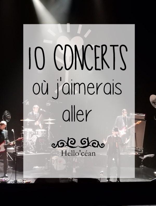 Les 10 concerts où j'aimerais aller