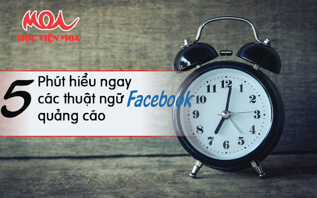 Học các thuật ngữ quảng cáo Facebook trong vòng 5 phút