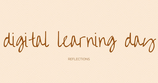 Digital Learning Day Reflections
