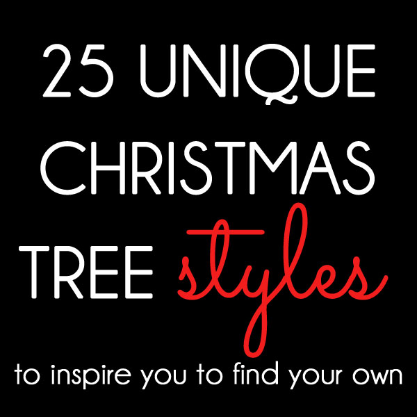 25 Unique Christmas Tree Styles