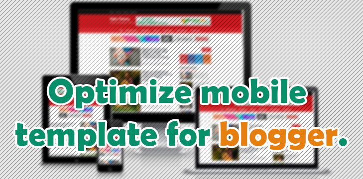 How to optimize blogger template for mobile