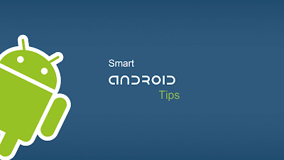 tips that will make you a Smart Android User