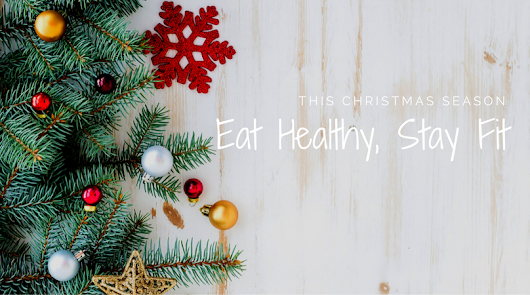 How to Eat Well and Stay Fit this Christmas Season