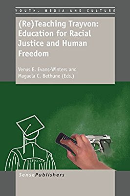 (Re)Teaching Trayvon: Education for Racial Justice and Human Freedom Author : Venus E. Evans -Winters, Magaela C. Bethune