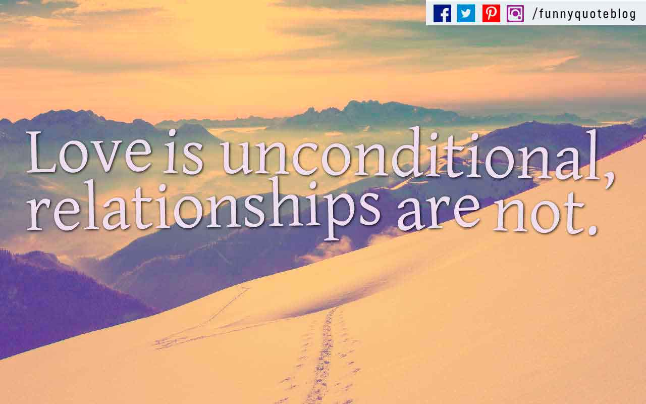 Love is unconditional, relationships are not. ? Grant Gudmundson Quote