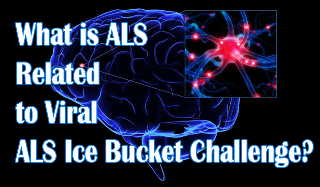 What is ALS or Amyotrophic Lateral Sclerosis Related to Viral ALS Ice Bucket Challenge?